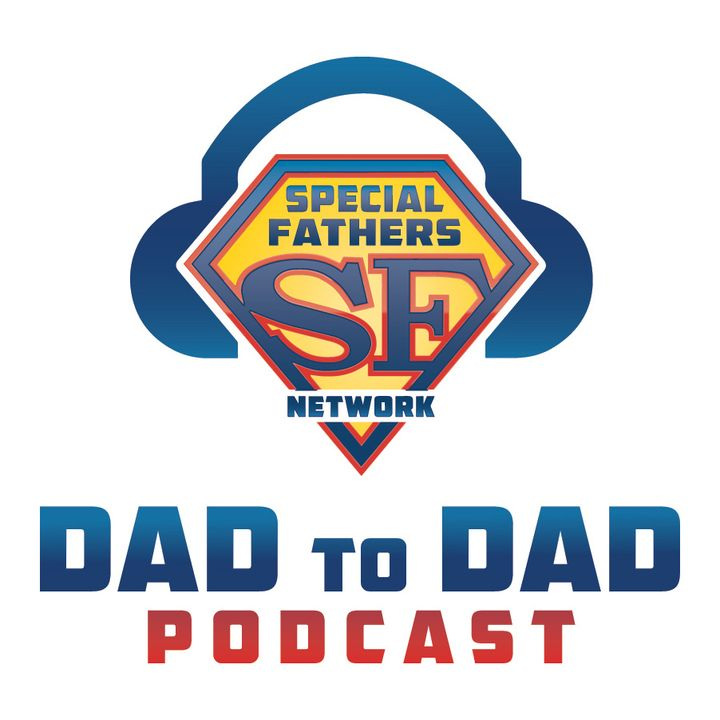 The Special Fathers Network Dad to Dad Podcast
