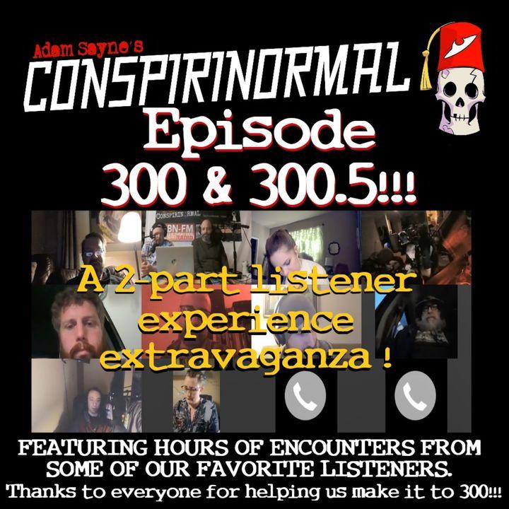 Conspirinormal Episode 300- 300th Episode Part 2 (Listener's Stories Round Table)