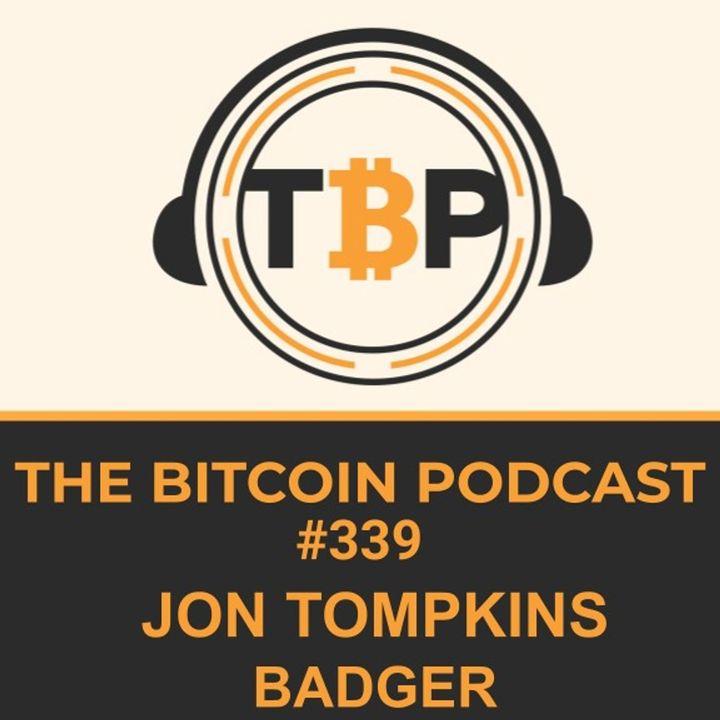 The Bitcoin Podcast #339- Jon Tompkins Badger