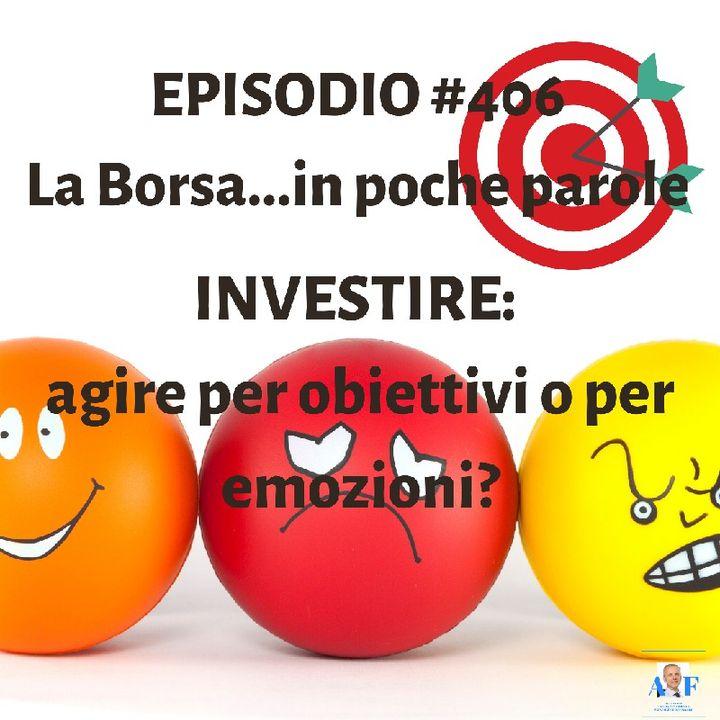 Episodio 406 La Borsa in poche parole - Investire: agire per obiettivi o per emozioni