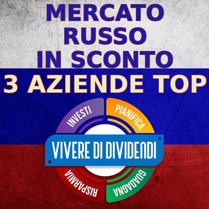 MERCATO RUSSO IN FORTE SCONTO, RISCHIO O OPPORTUNITA' - LE 3 MIGLIORI AZIENDE