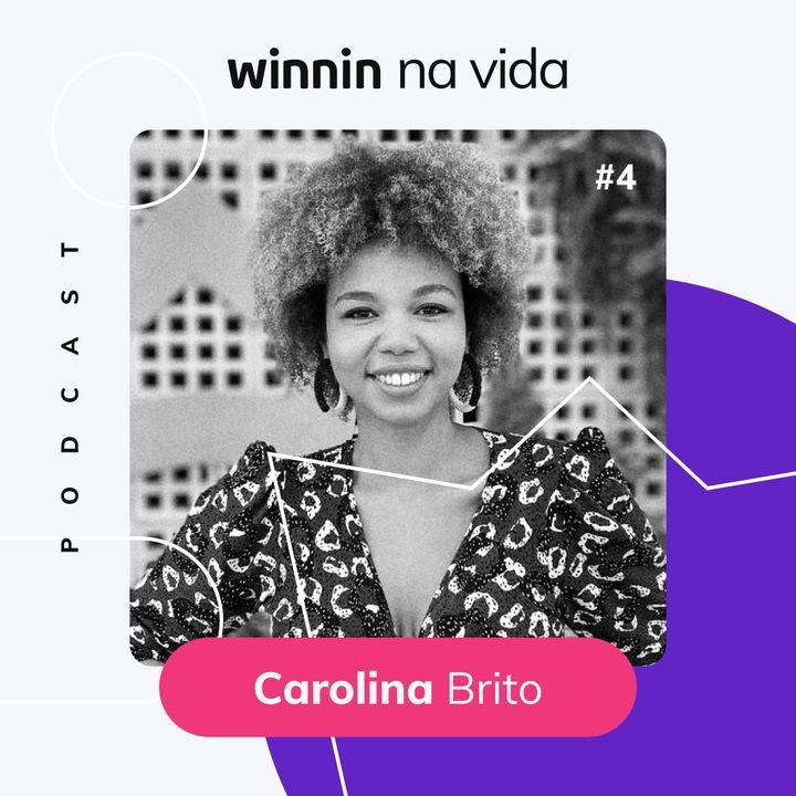 Winnin Na Vida | Carolina Brito - Nossa queridíssima Head de Gente & Cultura