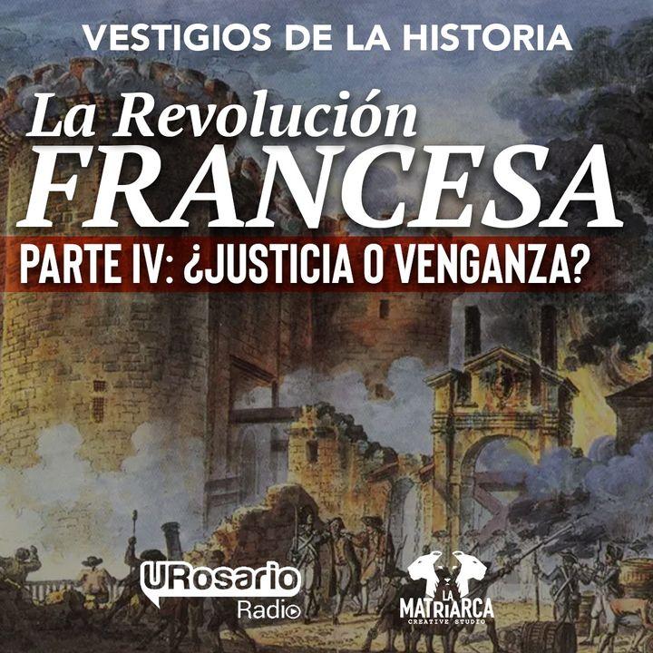 La Revolución Francesa - Parte IV: ¿justicia o venganza?