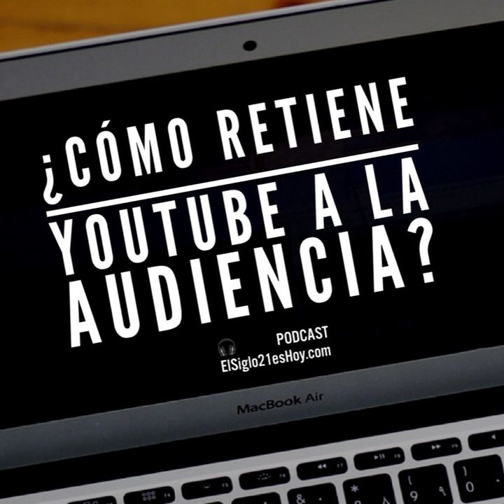 ¿Cómo retiene YouTube a la audiencia?