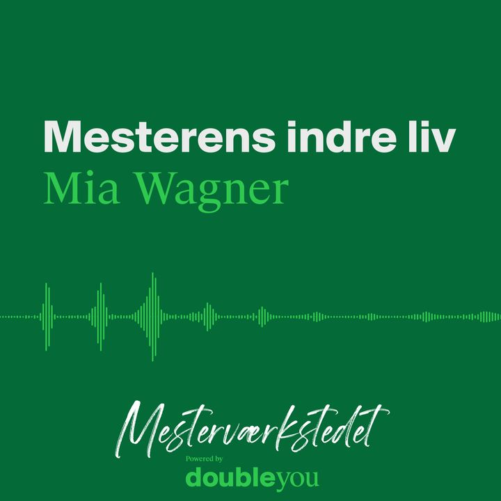#11 Mesterens Indre Liv: Mia Wagner