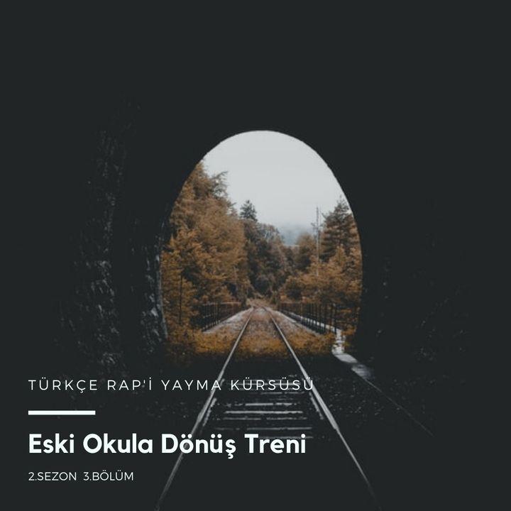 Türkçe Rap'i Yayma Kürsüsü S2.B3. - Eski Okula Dönüş Treni