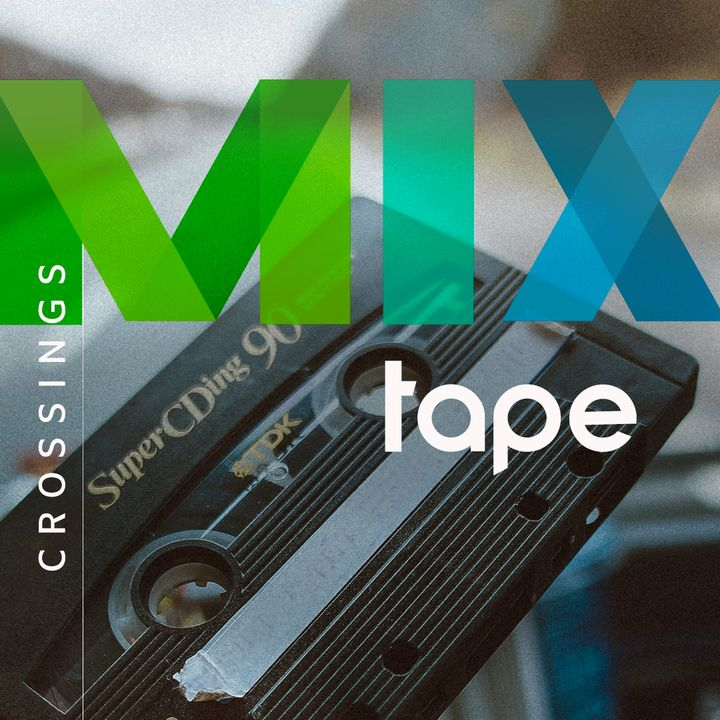 Crossings Mixtape: Ep. 17 We Will Welcome You