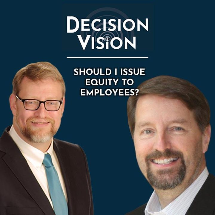 Decision Vision Episode 42:  Should I Issue Equity to Employees? – An Interview with Scott Harris, Friend, Hudak & Harris