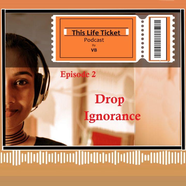 Ep. 2 Drop Ignorance