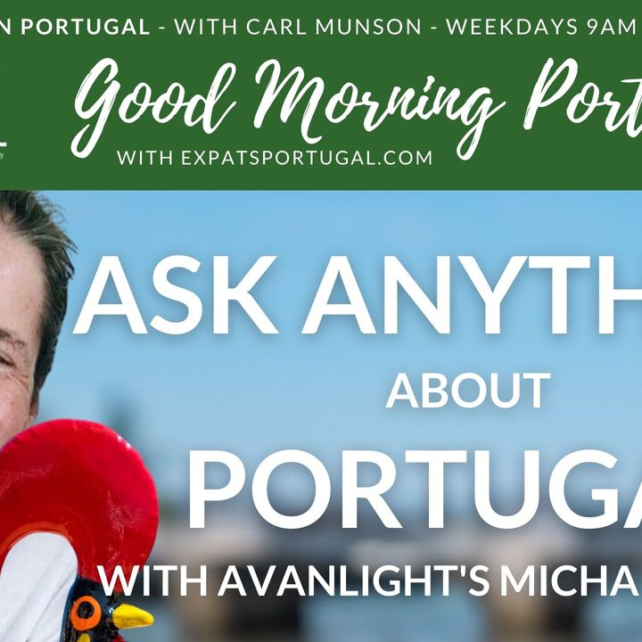Ask ANYTHING about PORTUGAL!   With Michael Heron on The Good Morning Portugal! Show