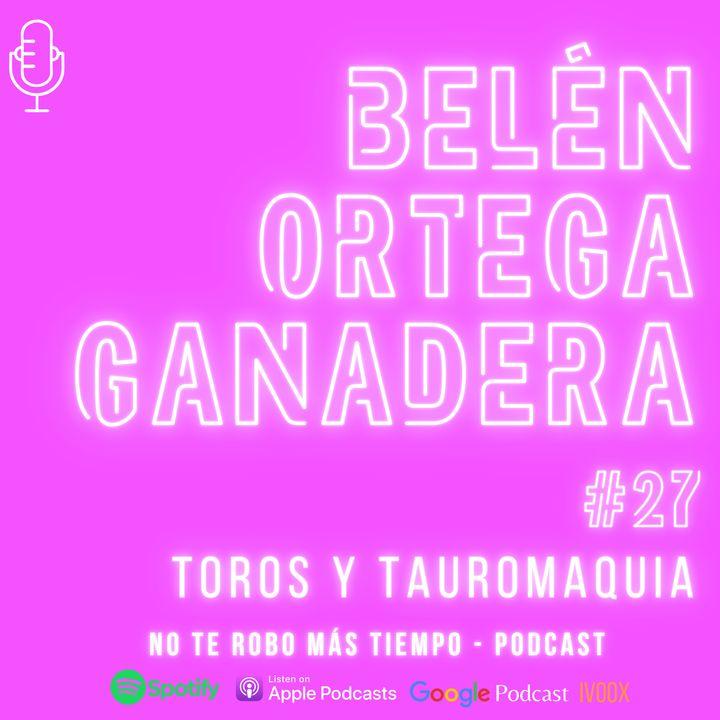#27 Toros   Belén Ortega, ganadera