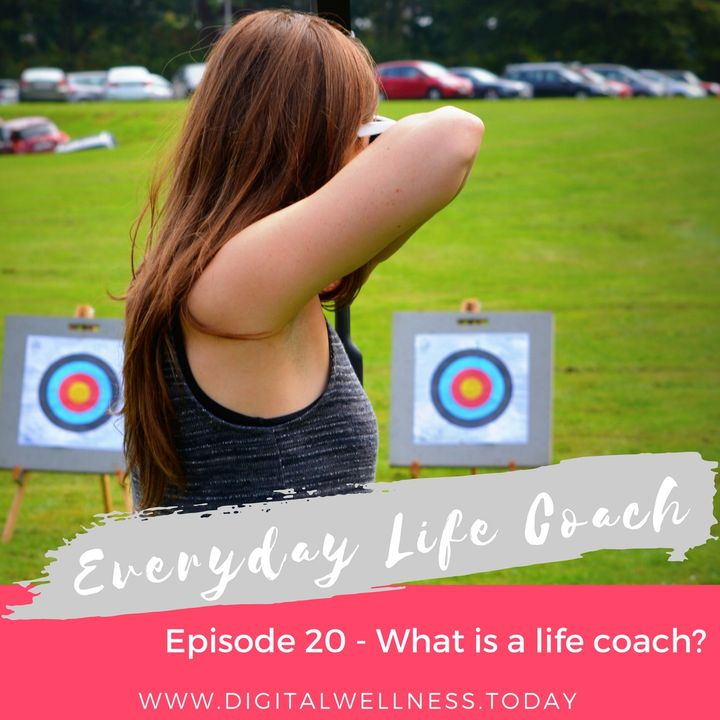 Episode 20 - What is a Life Coach?
