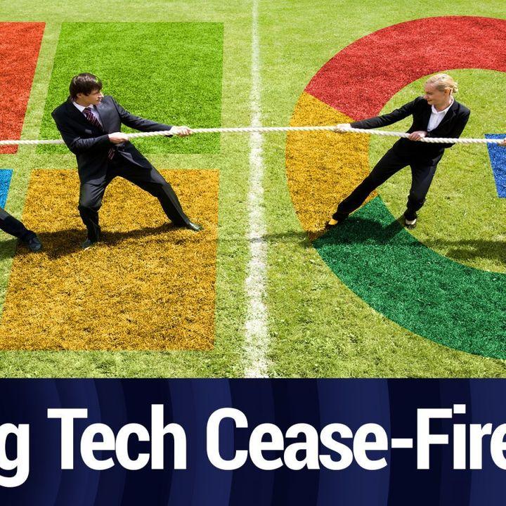 Tech Break: Google and Microsoft: Cease-Fire Over