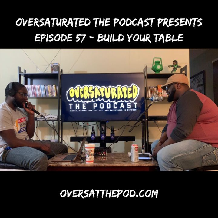 OverSaturated: The Podcast Episode 57 - Build Your Table