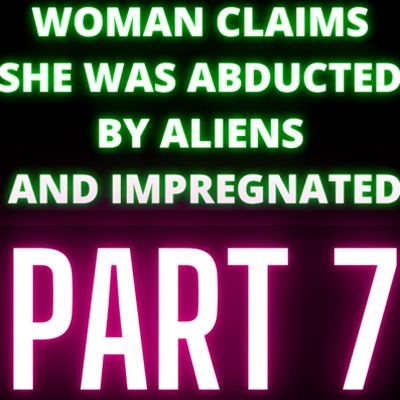 Woman Claims She Was Abducted By Aliens and Impregnated - Audrey - Part 7