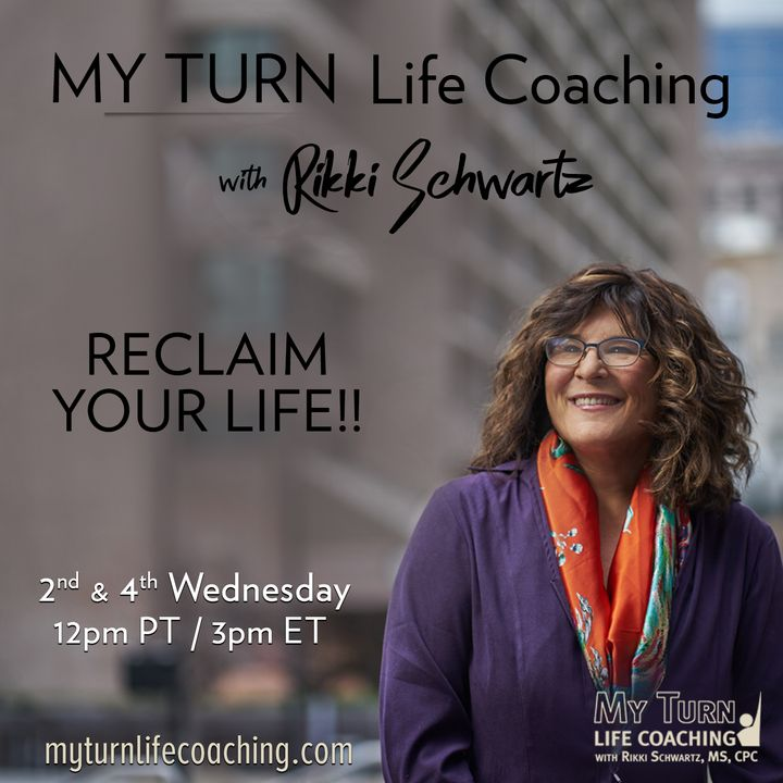 MY TURN Life Coaching with Rikki Schwartz: RECLAIM YOUR LIFE!