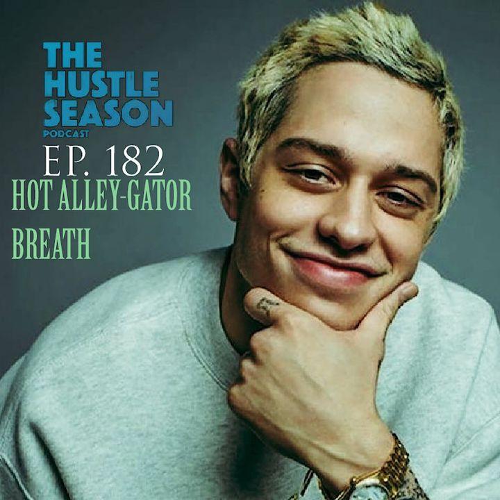 The Hustle Season: Ep. 182 Hot Alley-Gator Breath