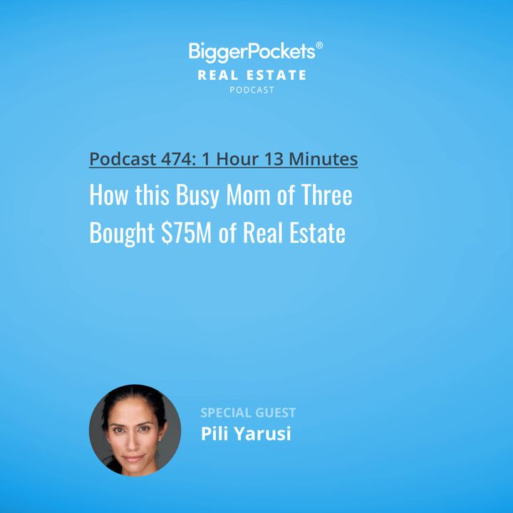 474: How this Busy Mom of Three Bought $75M of Real Estate w/ Pili Yarusi