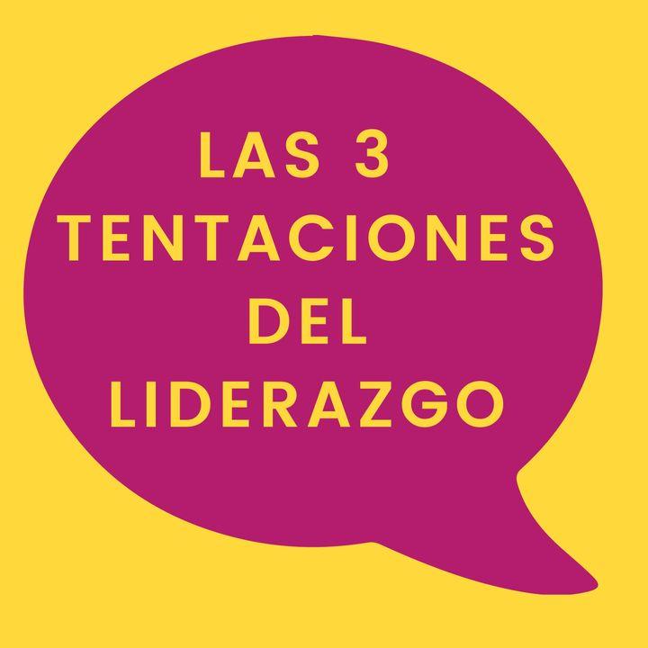 05. Las 3 tentaciones del Liderazgo