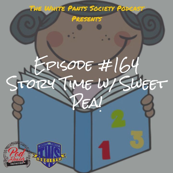 Episode 164 - Story Time w/ Sweet Pea!