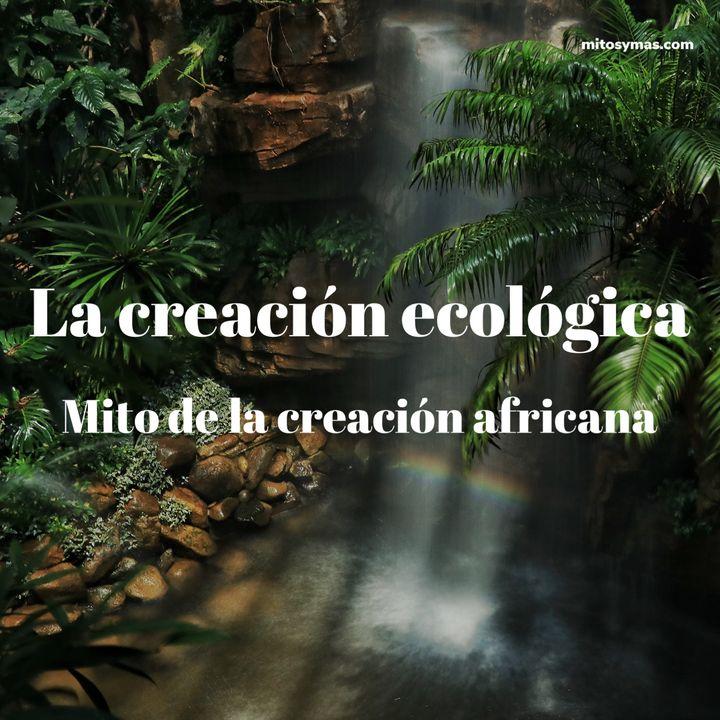 La creación ecológica, mito de la creación africana