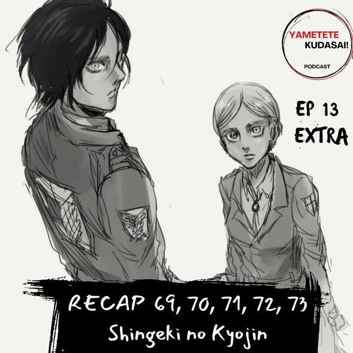 EP 13 EXTRA: Shingeki no Kyojin Resumen de episodios 69 - 73