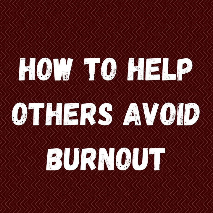 How to help others avoid burnout
