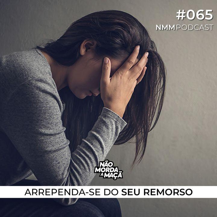 #65 - Arrependa-se do seu remorso