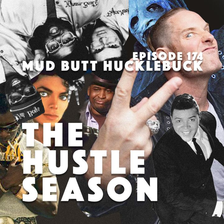 The Hustle Season: Ep. 174 Mud Butt Huckle Buck