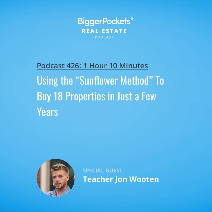 """426: Using the """"Sunflower Method"""" To Buy 18 Properties in Just a Few Years with Teacher Jon Wooten"""