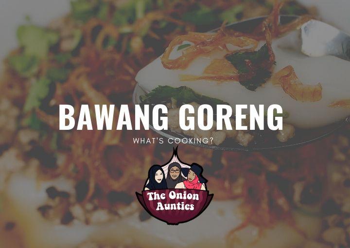 [BAWANG GORENG SERIES] Episode 55 : South East Asians' beloved condiment !