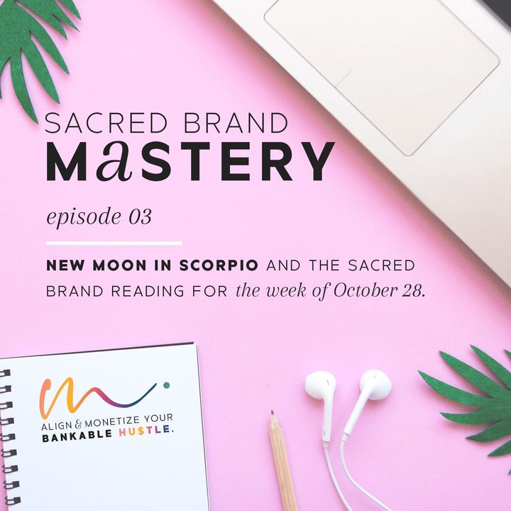 03: New Moon in Scorpio and the Sacred Brand Reading for the Week of October 28