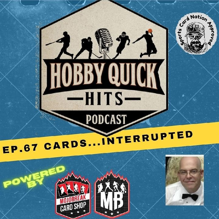 Hobby Quick Hits Ep.67 Cards...Interrupted