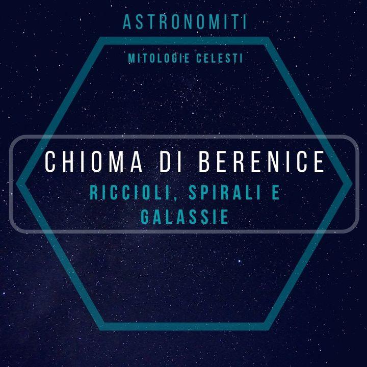 Ep. 9. La Chioma di Berenice. Riccioli, spirali e galassie