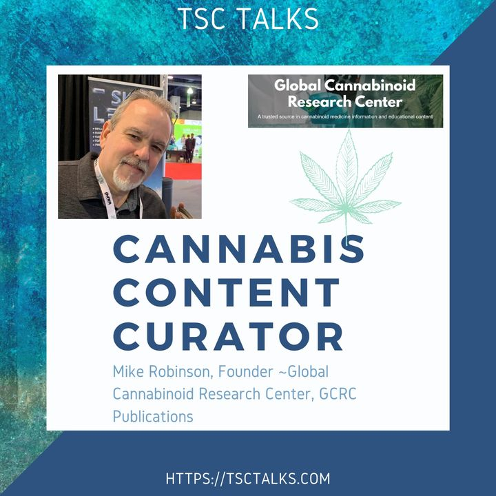 TSC Talks! Mike Robinson, Founder~Global Cannabinoid Research Center & Cannabis Content Curator~GCRC Publications