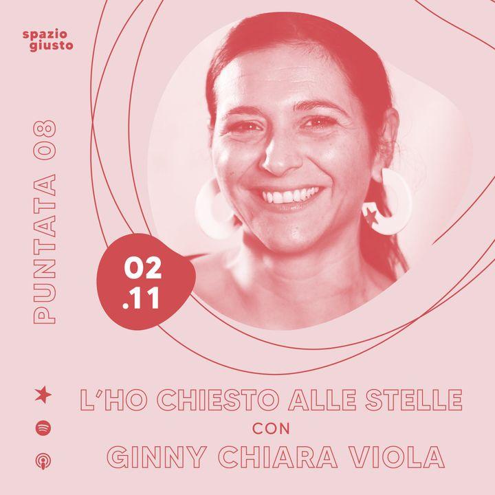 Puntata 08 - L'ho chiesto alle stelle: siamo la rappresentazione perfetta di un cielo imperfetto con Ginny Chiara Viola