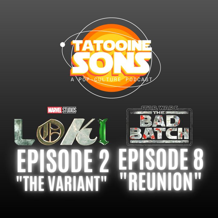 """The Bad Batch Episode 8 """"Reunion"""" Reaction   Loki Episode 2 """"The Variant"""" Review"""