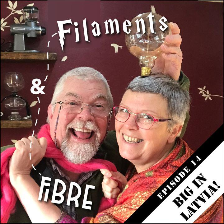 Episode 14—Filaments and Fibre—Big In Latvia