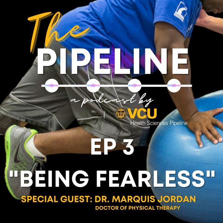 EP 3: Being Fearless with Dr. Marquis Jordan, Doctor of Physical Therapy