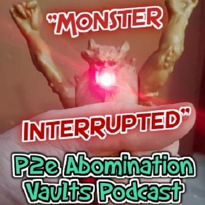 """P2e Abomination Vaults Ep.0 """"MONSTER INTERRUPTED..."""" Podcast  """"Prologue"""""""
