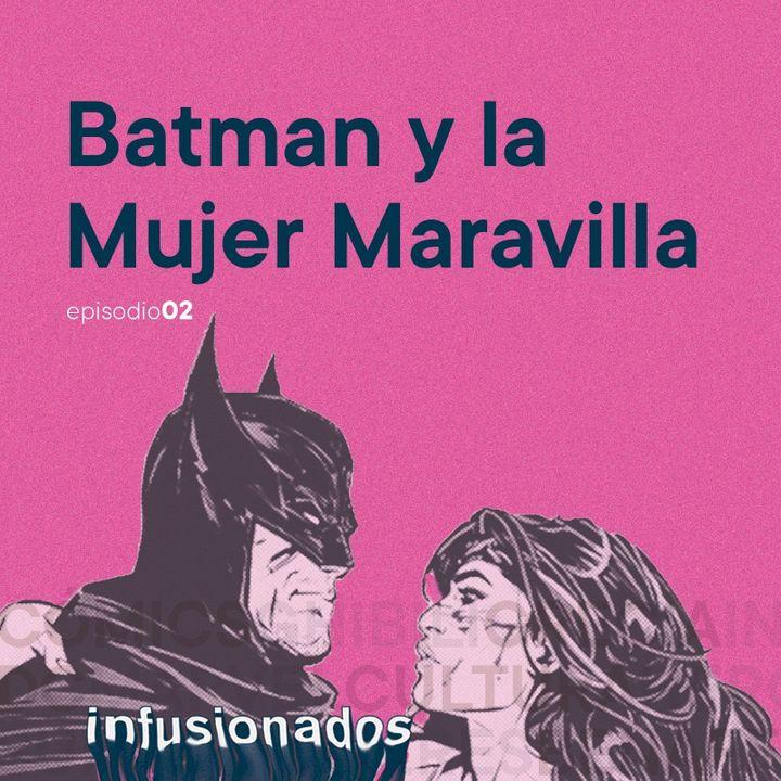 Ep02 Batman y La Mujer Maravilla