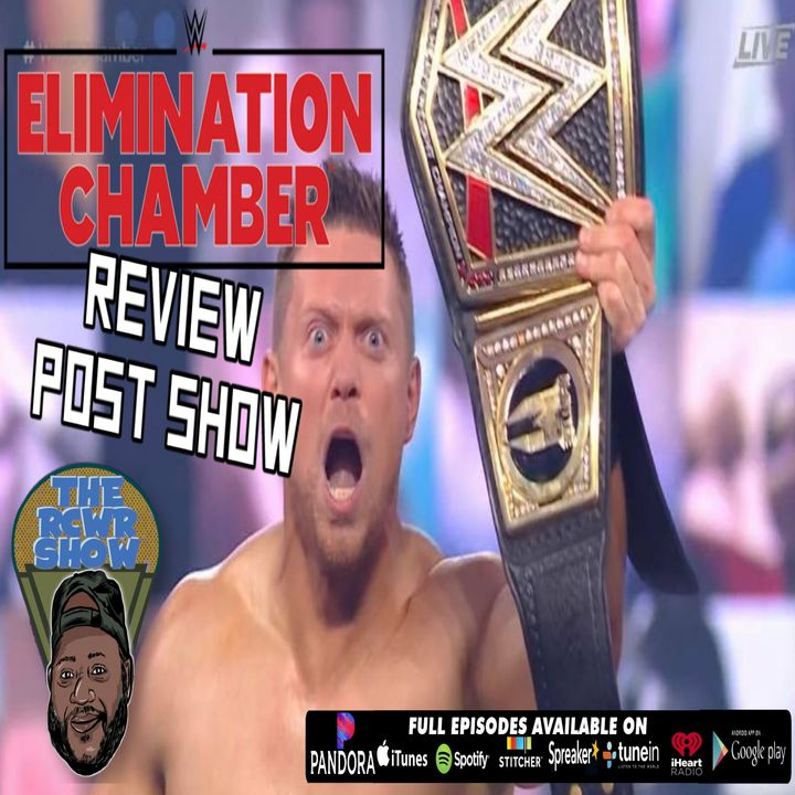 Elimination Chamber 2021 Post Show: Wait Miz is What? Miz Did What on that Average Show? The RCWR Show 2-21-2021