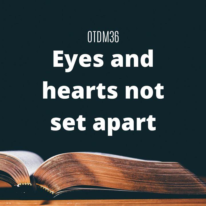 OTDM36 Eyes and hearts not set apart