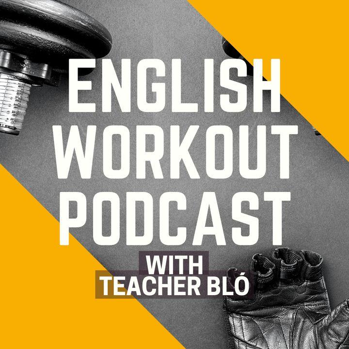 English Workout Podcast with Teacher Bló