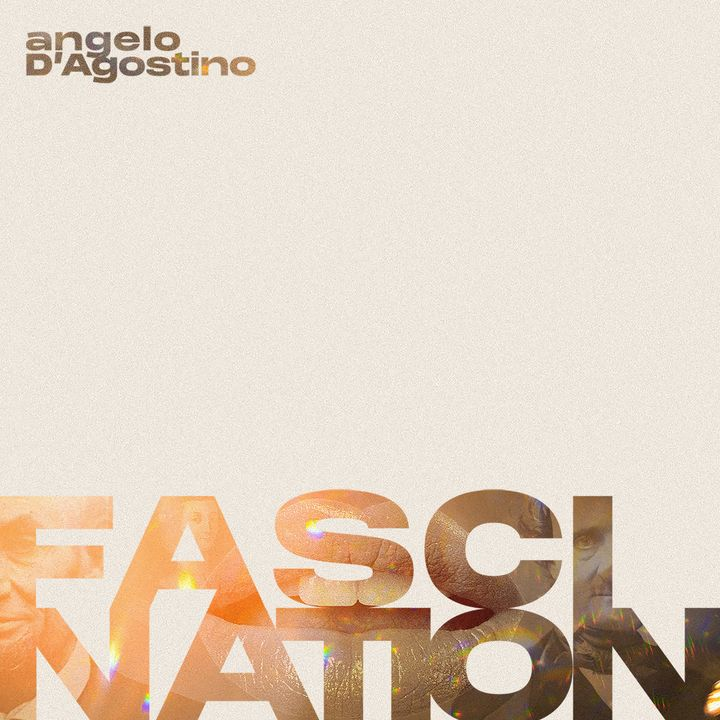 Introducing: Fascination with Angelo D'Agostino