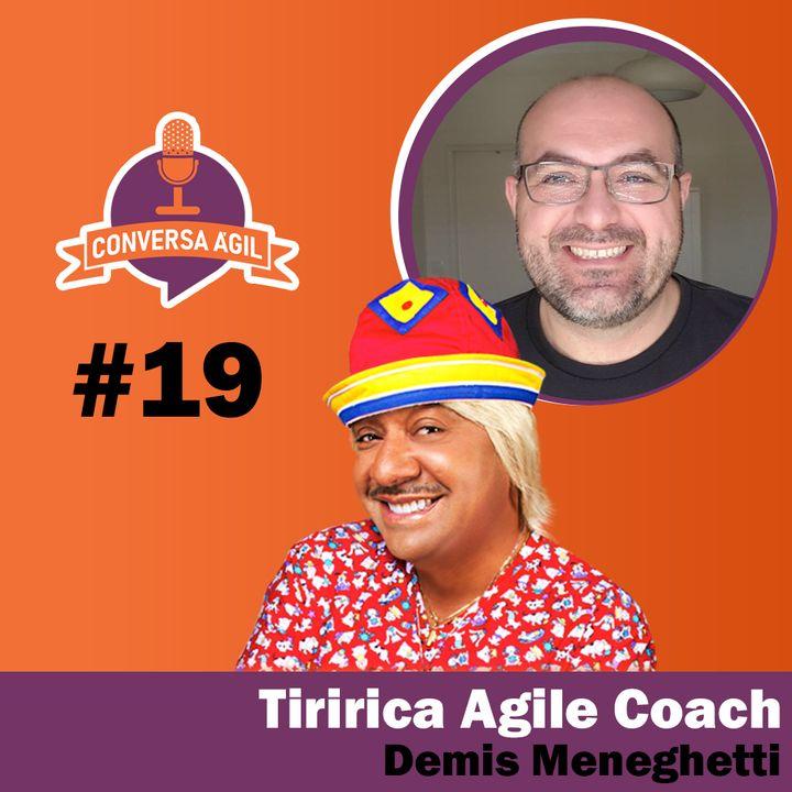 #19 - Tiririca Agile Coach com Demis Meneghetti
