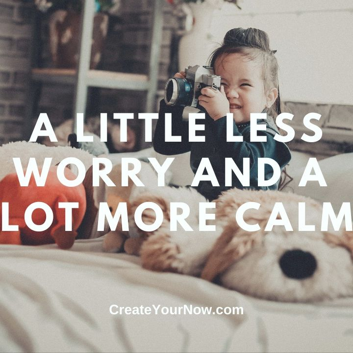 2394 A Little Less Worry and A Lot More Calm