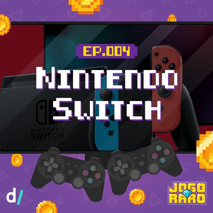 Ep. 04 - Nintendo Switch