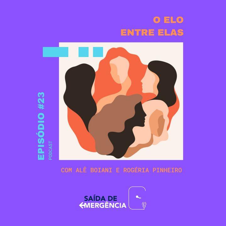 #23 - O Elo entre Elas - Com Alê Boiani e Rogéria Pinheiro