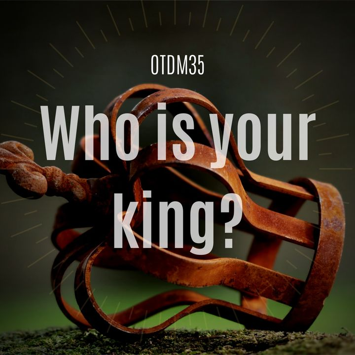 OTDM35 Who is your king?